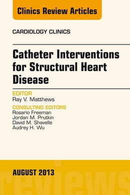 Book Catheter Interventions for Structural Heart Disease, An Issue of Cardiology Clinics, by Ray Matthews