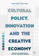 Cultural Policy, Innovation and the Creative Economy: Creative Collaborations in Arts and…