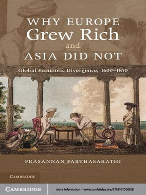 Why Europe Grew Rich and Asia Did Not Global Economic Divergence,  1600?1850
