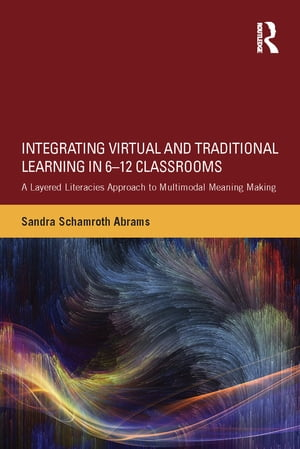 Integrating Virtual and Traditional Learning in 6-12 Classrooms A Layered Literacies Approach to Multimodal Meaning Making