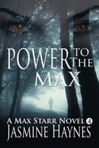 Power to the Max: Max Starr Series, Book 4, a paranormal mystery/romance by Jasmine Haynes
