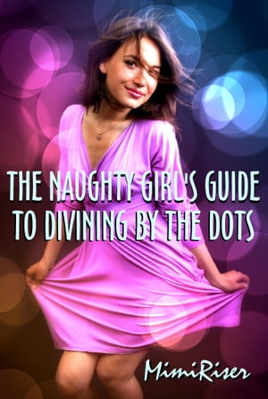 The Naughty Girl's Guide to Divining by the Dots