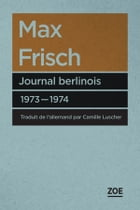 Journal berlinois 1973-1974 by Max FRISCH