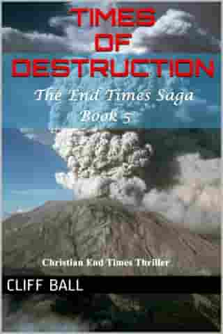 Times of Destruction: Christian End Times Thriller by Cliff Ball