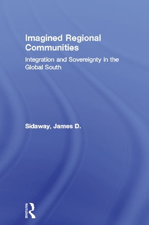 Imagined Regional Communities Integration and Sovereignty in the Global South