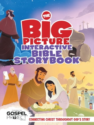 The Big Picture Interactive Bible Storybook Connecting Christ Throughout God?s Story