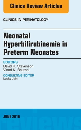 Book Neonatal Hyperbilirubinemia in Preterm Neonates, An Issue of Clinics in Perinatology, by David K. Stevenson