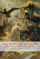 The Economy of Glory: From Ancien Régime France to the Fall of Napoleon by Robert Morrissey