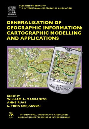 Generalisation of Geographic Information: Cartographic Modelling and Applications