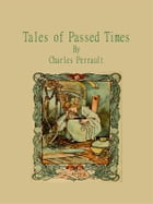 Tales of Passed Times by Charles Perrault