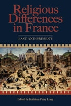 Religious Differences in France: Past and Present by Kathleen Perry Long