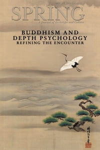 Spring, A Journal of Archetype and Culture, Vol. 89, Spring 2013 Buddhism and Depth Psychology…