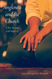 Singleness and the Church: A New Theology of the Single Life