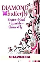 Diamond Butterfly: Share Heal Sparkle Shine Fly by Shawneda