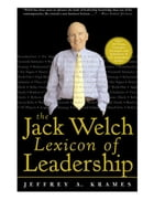 The Jack Welch Lexicon of Leadership: Over 250 Terms, Concepts, Strategies & Initiatives of the…