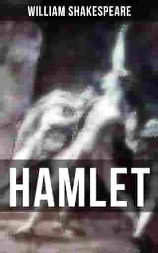 HAMLET: Including The Classic Biography: The Life of William Shakespeare