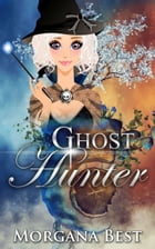 Ghost Hunter (Cozy Mystery) by Morgana Best