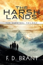 The Harsh Lands: The Complete Survival Trilogy by F. D. Brant