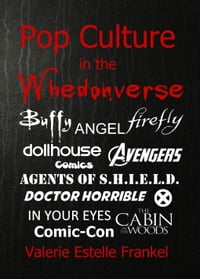 Pop Culture in the Whedonverse All the References in Buffy, Angel, Firefly, Dollhouse, Agents of S…