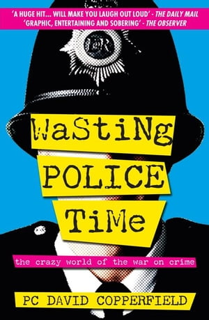 Wasting Police Time The Crazy World of the War on Crime