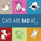 Cats Are Bad At... by Jeff Pina