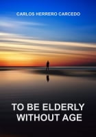 TO BE ELDERLY WITHOUT AGE by CARLOS HERRERO CARCEDO