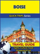 Boise Travel Guide (Quick Trips Series): Sights, Culture, Food, Shopping & Fun by Jody Swift
