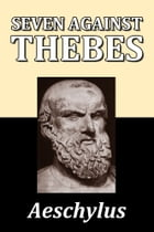 Seven Against Thebes by Aeschylus by Aeschylus
