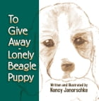 To Give Away—Lonely Beagle Puppy by Nancy Janorschke