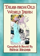 TALES FROM OLD-WORLD JAPAN - 20 Japanese folk and fairy tales stretching back to the beginning of time by Anon E. Mouse