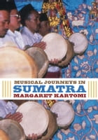 Musical Journeys in Sumatra by Margaret Kartomi