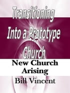Transitioning Into a Prototype Church by Bill Vincent