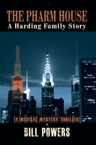 The Pharm House: A Harding Family Story by Bill Powers