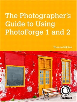 Book The Photographer's Guide to Using PhotoForge 1 and 2 by Theano Nikitas