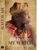 My Watch Volume 1: Early Life and Military by Olusegun Obasanjo