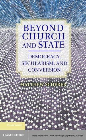 Beyond Church and State Democracy,  Secularism,  and Conversion