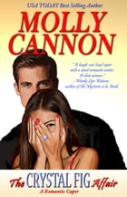 The Crystal Fig Affair: A Romantic Caper by Molly Cannon