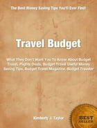 Travel Budget: What They Don't Want You To Know About Budget Travel, Flights Deals, Budget Travel Useful Money Savi by Kimberly Taylor