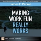 Making Work Fun Really Works by James F. Parker