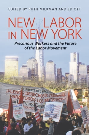 New Labor in New York Precarious Workers and the Future of the Labor Movement