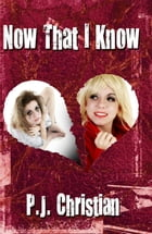 Now That I Know by P.J. Christian