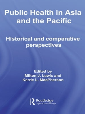 Public Health in Asia and the Pacific Historical and Comparative Perspectives