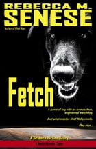 Fetch: A Science Fiction Story by Rebecca M. Senese