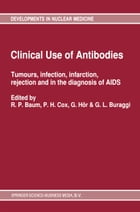 Clinical Use of Antibodies: Tumours, infection, infarction, rejection and in the diagnosis of AIDS by P.H. Cox