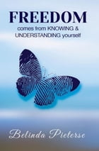 Freedom - Comes from Knowing and Understanding Yourself by Belinda Pieterse