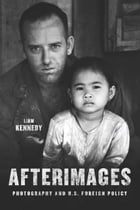 Afterimages: Photography and U.S. Foreign Policy