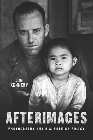 Afterimages Photography and U.S. Foreign Policy