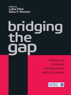 Bridging The Gap: Essays on Inclusive Development and Education by Latha Pillai