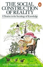 The Social Construction of Reality: A Treatise in the Sociology of Knowledge by Thomas Luckmann