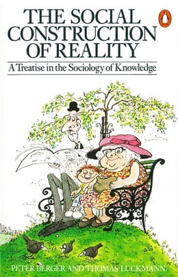 Book The Social Construction of Reality: A Treatise in the Sociology of Knowledge by Thomas Luckmann